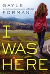 YA Review: I Was Here by Gayle Forman