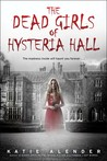 Dead Girls of Hysteria Hall by Katie Alender