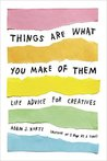 Things are What You Make of Them by Adam J Kurtz