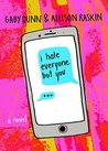 I Hate Everyone But You by Gaby Dunn & Allison Raskin