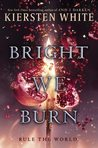 BRIGHT WE BURN Blog Tour + Giveaway!
